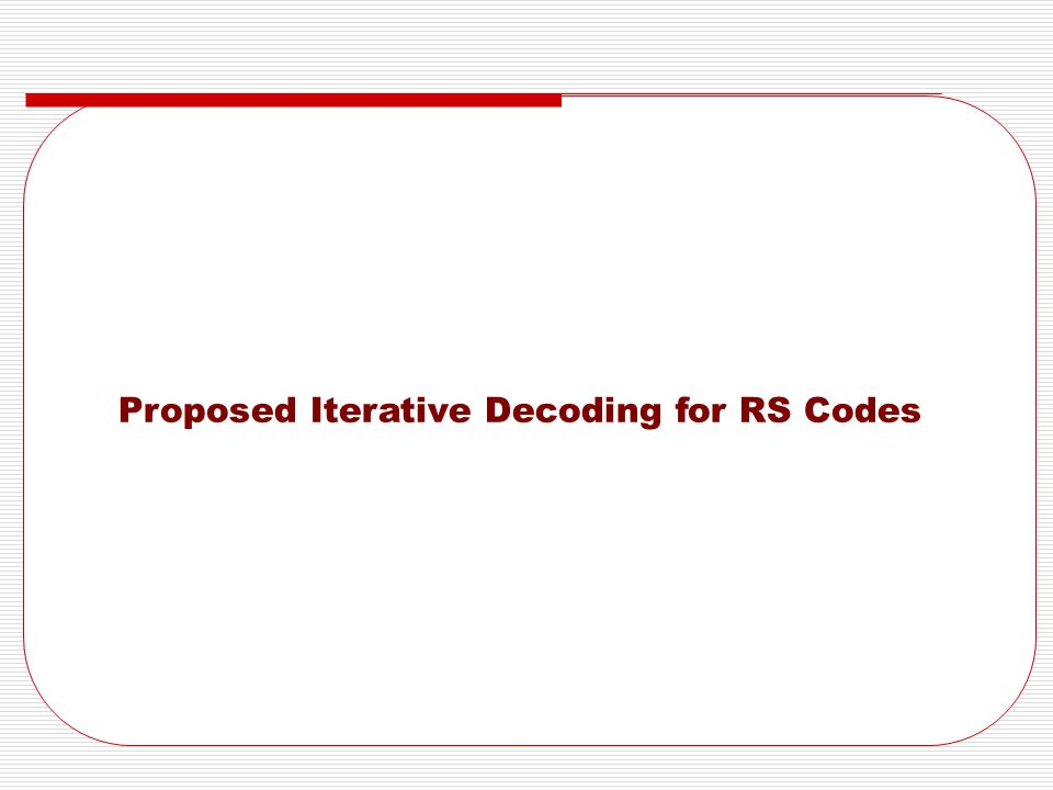 Proposed Iterative Decoding for RS Codes