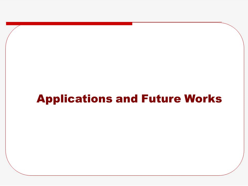 Applications and Future Works