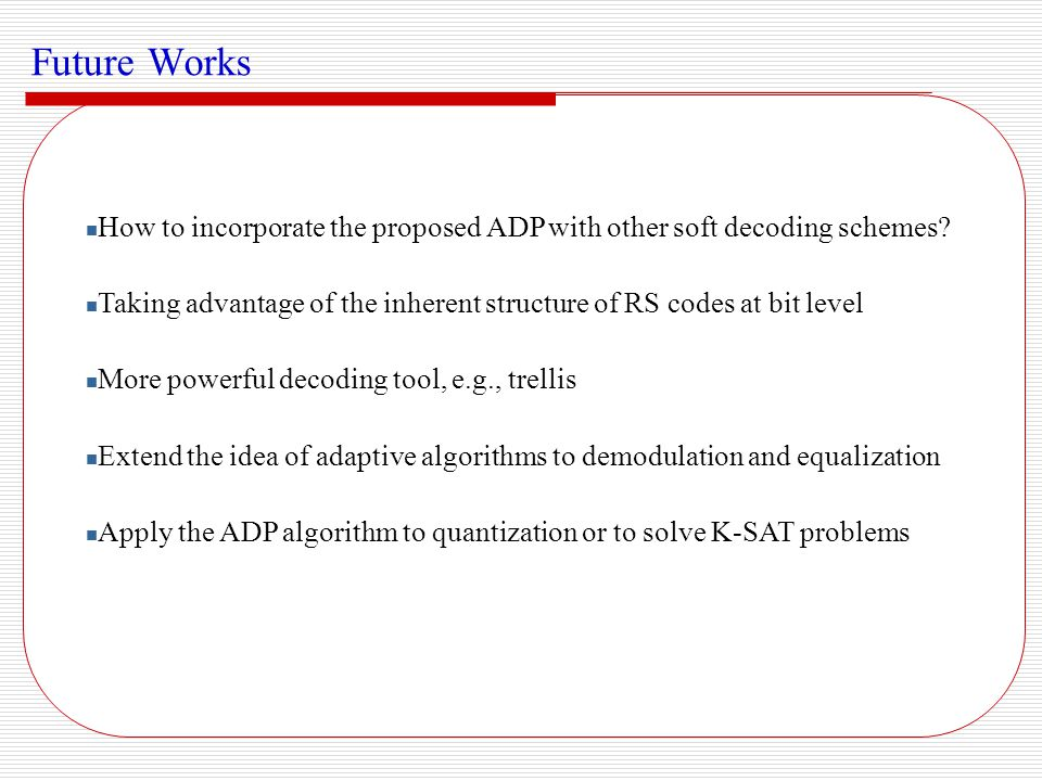 Future Works How to incorporate the proposed ADP with other soft decoding schemes