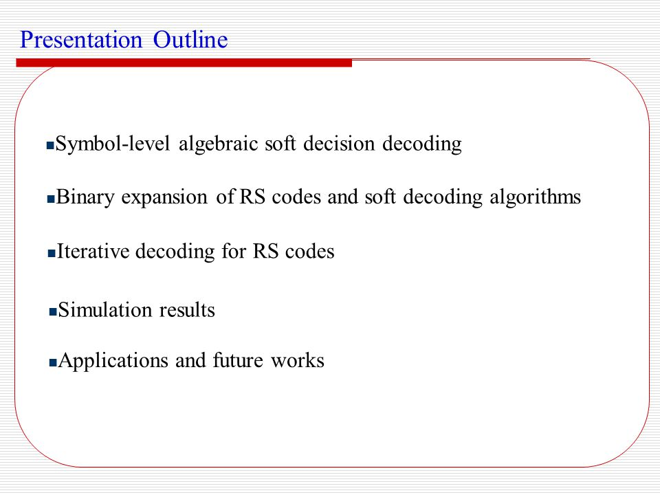 Presentation Outline Symbol-level algebraic soft decision decoding