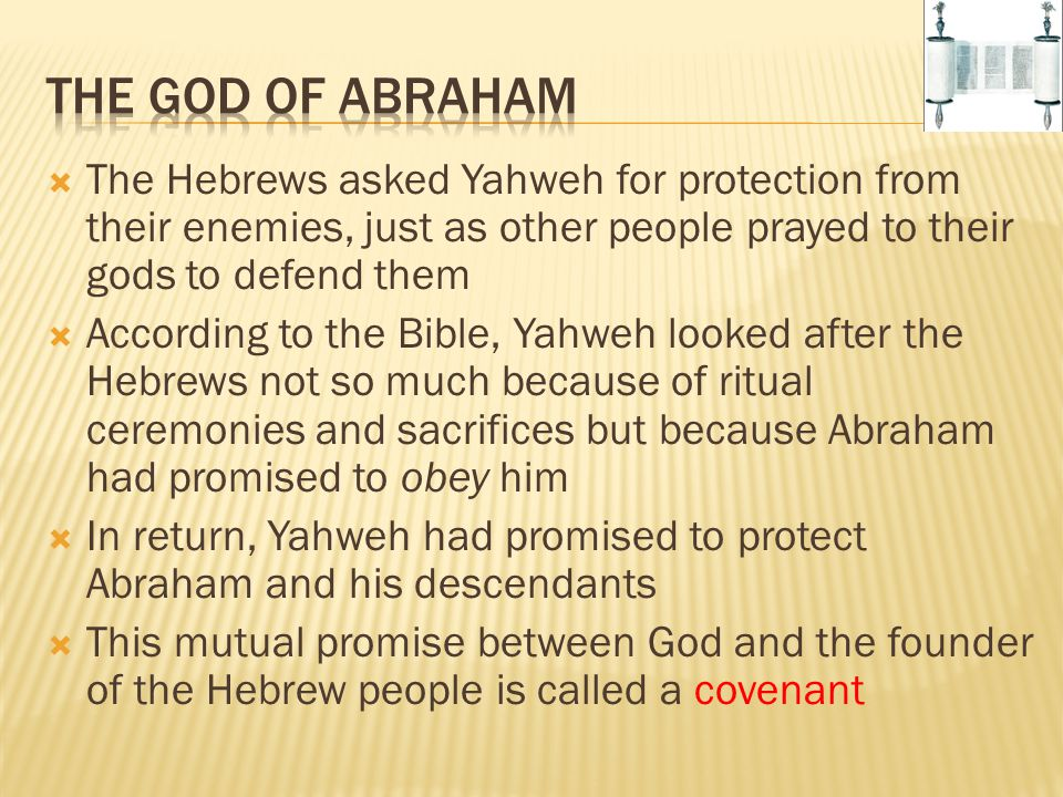 The God of Abraham The Hebrews asked Yahweh for protection from their enemies, just as other people prayed to their gods to defend them.