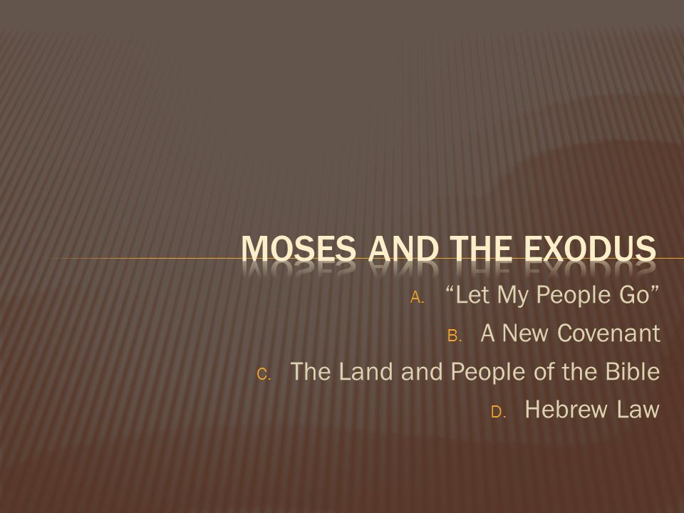 Moses and the exodus Let My People Go A New Covenant