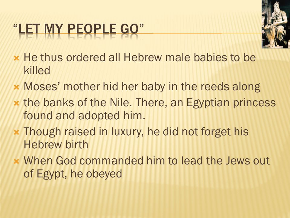 Let my People Go He thus ordered all Hebrew male babies to be killed