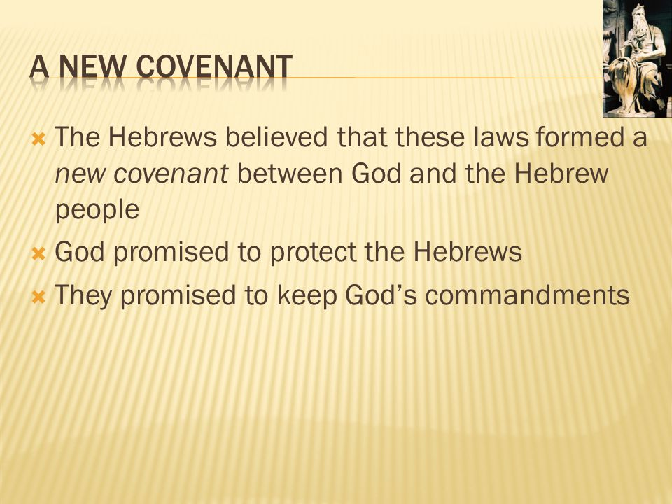 A New Covenant The Hebrews believed that these laws formed a new covenant between God and the Hebrew people.