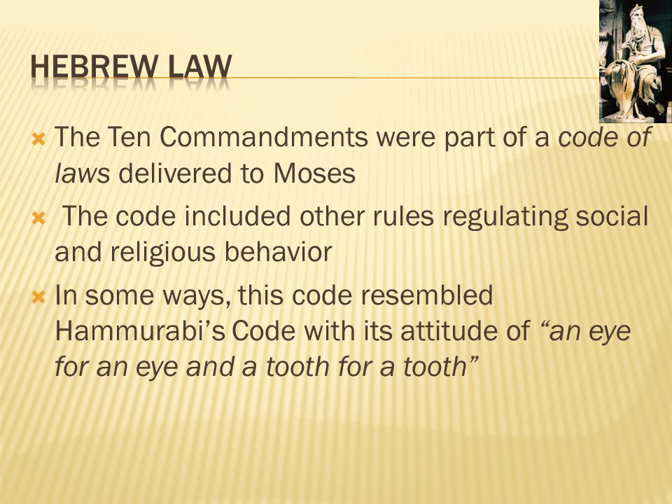Hebrew Law The Ten Commandments were part of a code of laws delivered to Moses.