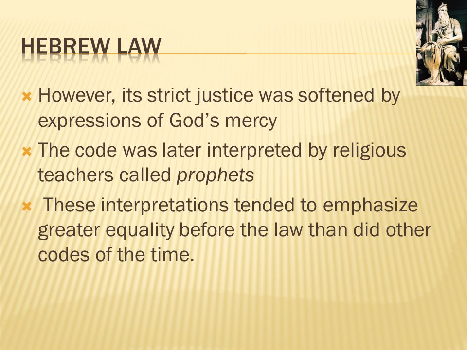 Hebrew Law However, its strict justice was softened by expressions of God's mercy.