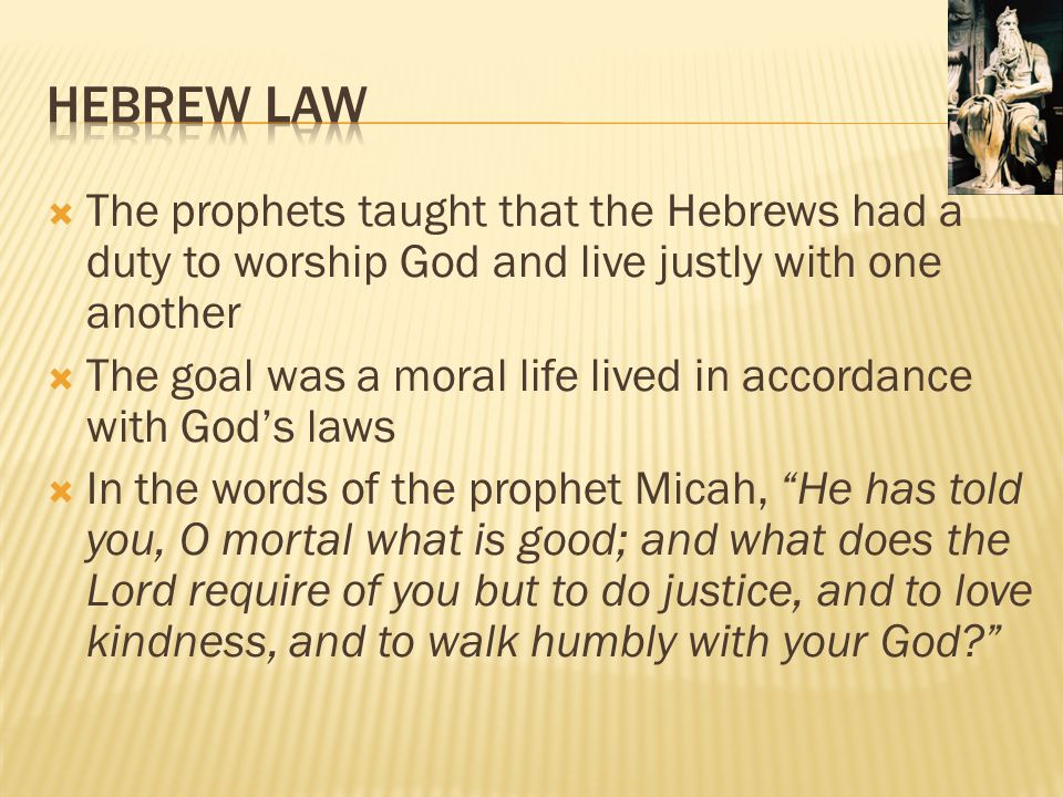 Hebrew Law The prophets taught that the Hebrews had a duty to worship God and live justly with one another.