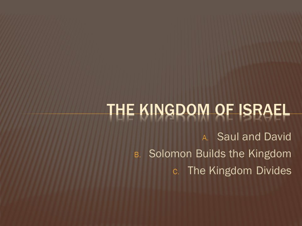 The kingdom of Israel Saul and David Solomon Builds the Kingdom
