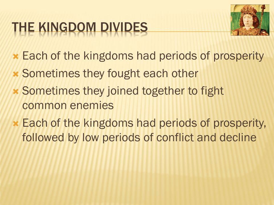 The Kingdom Divides Each of the kingdoms had periods of prosperity