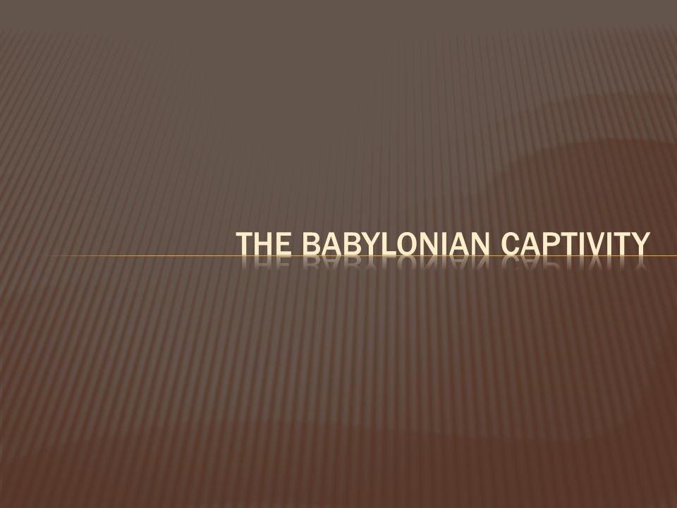 The Babylonian captivity