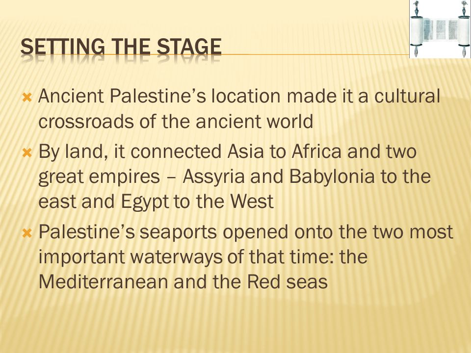 Setting the Stage Ancient Palestine's location made it a cultural crossroads of the ancient world.