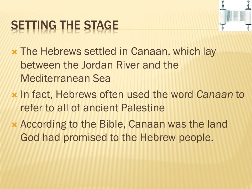 Setting the Stage The Hebrews settled in Canaan, which lay between the Jordan River and the Mediterranean Sea.