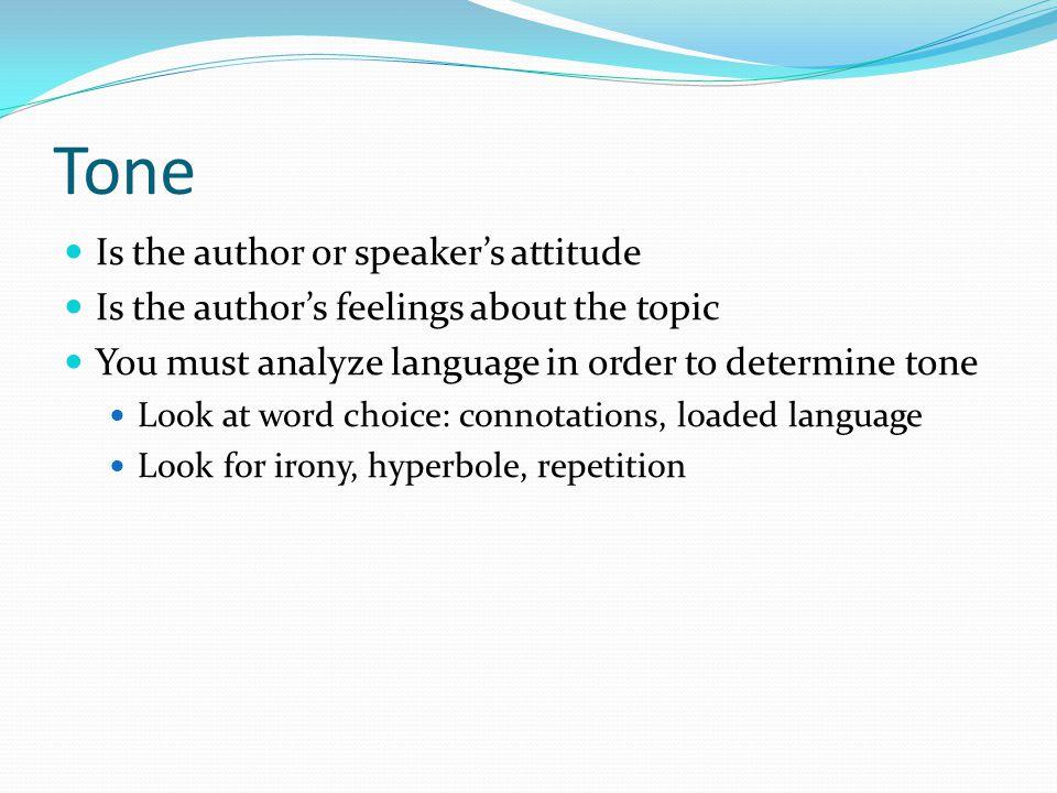 Tone Is the author or speaker's attitude