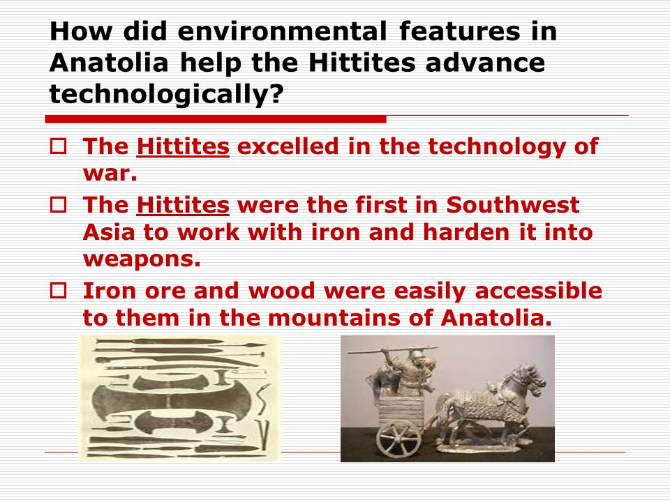How did environmental features in Anatolia help the Hittites advance technologically