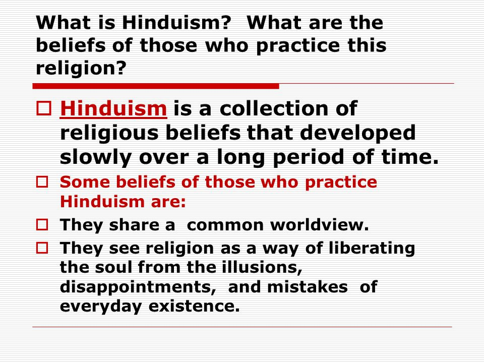 What is Hinduism What are the beliefs of those who practice this religion