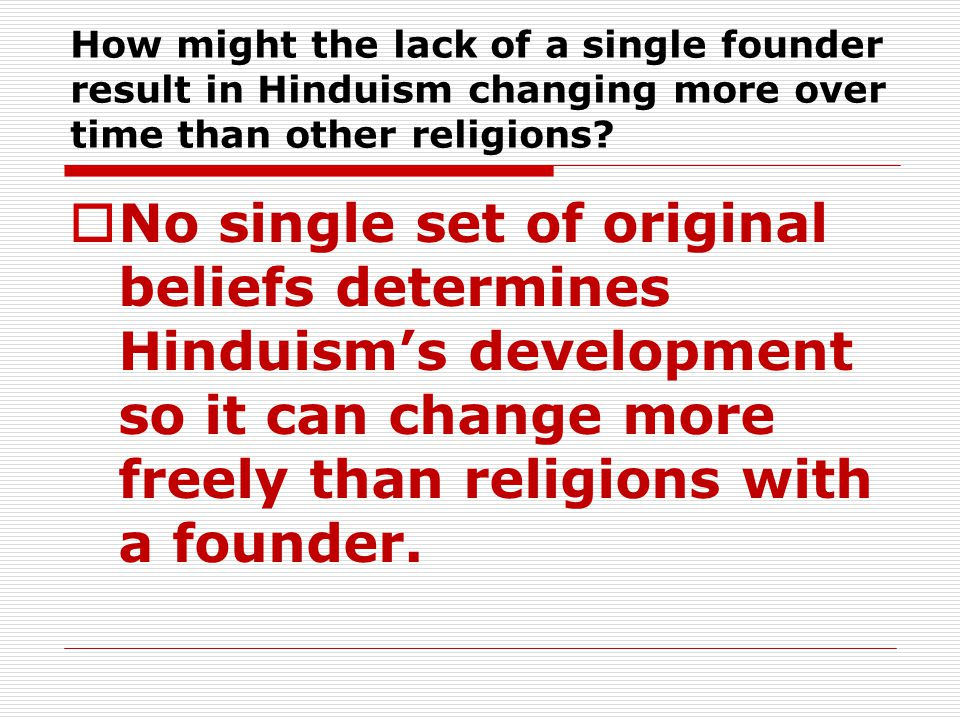 How might the lack of a single founder result in Hinduism changing more over time than other religions