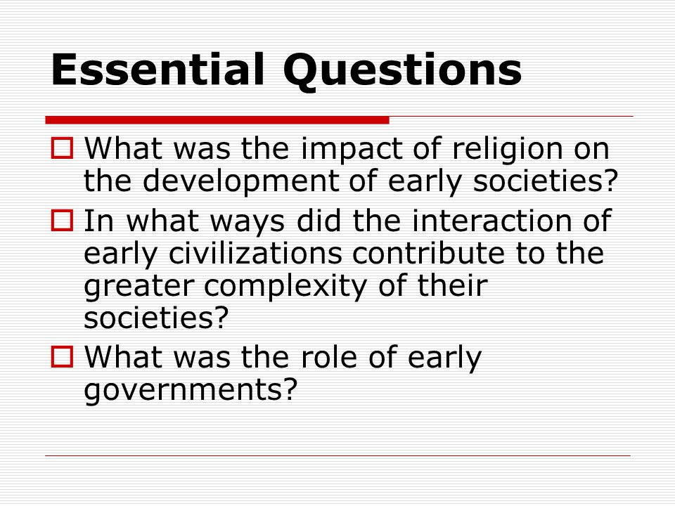 Essential Questions What was the impact of religion on the development of early societies