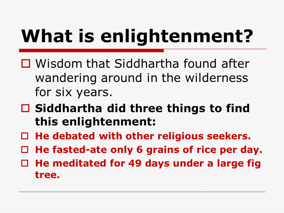 What is enlightenment Wisdom that Siddhartha found after wandering around in the wilderness for six years.