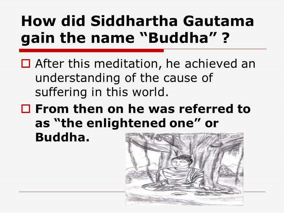 How did Siddhartha Gautama gain the name Buddha