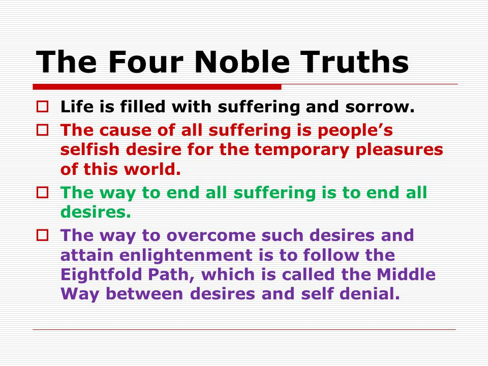 The Four Noble Truths Life is filled with suffering and sorrow.
