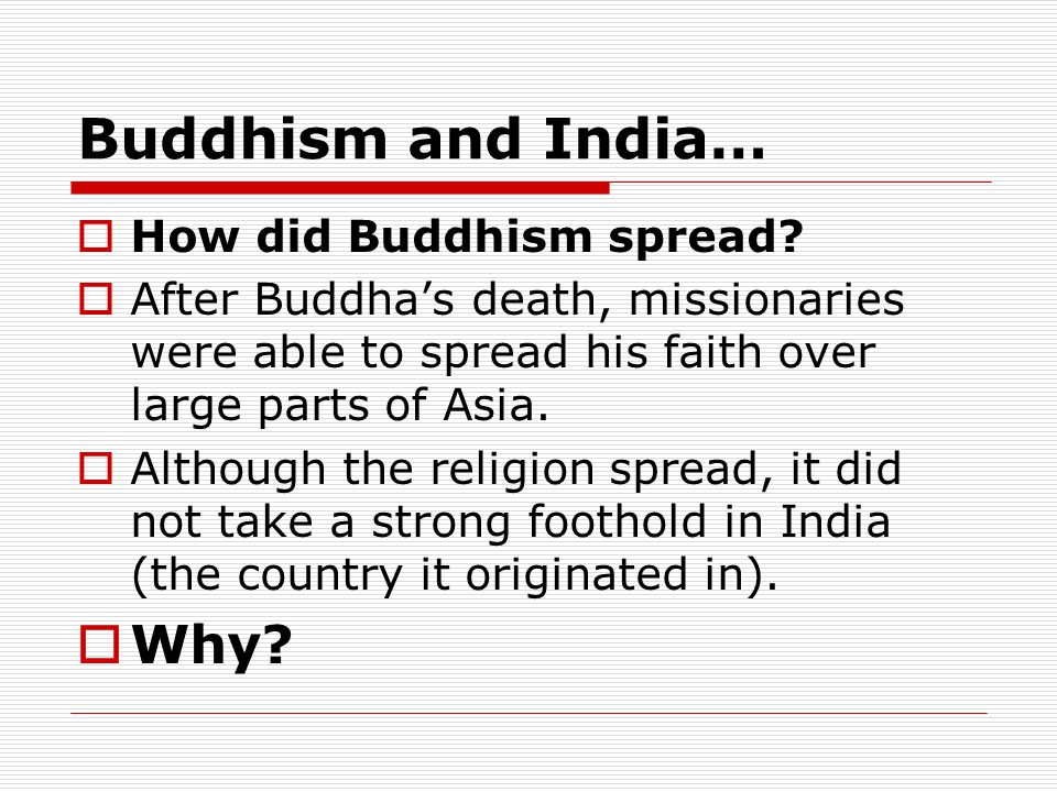 Buddhism and India… Why How did Buddhism spread