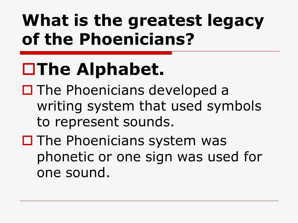 What is the greatest legacy of the Phoenicians