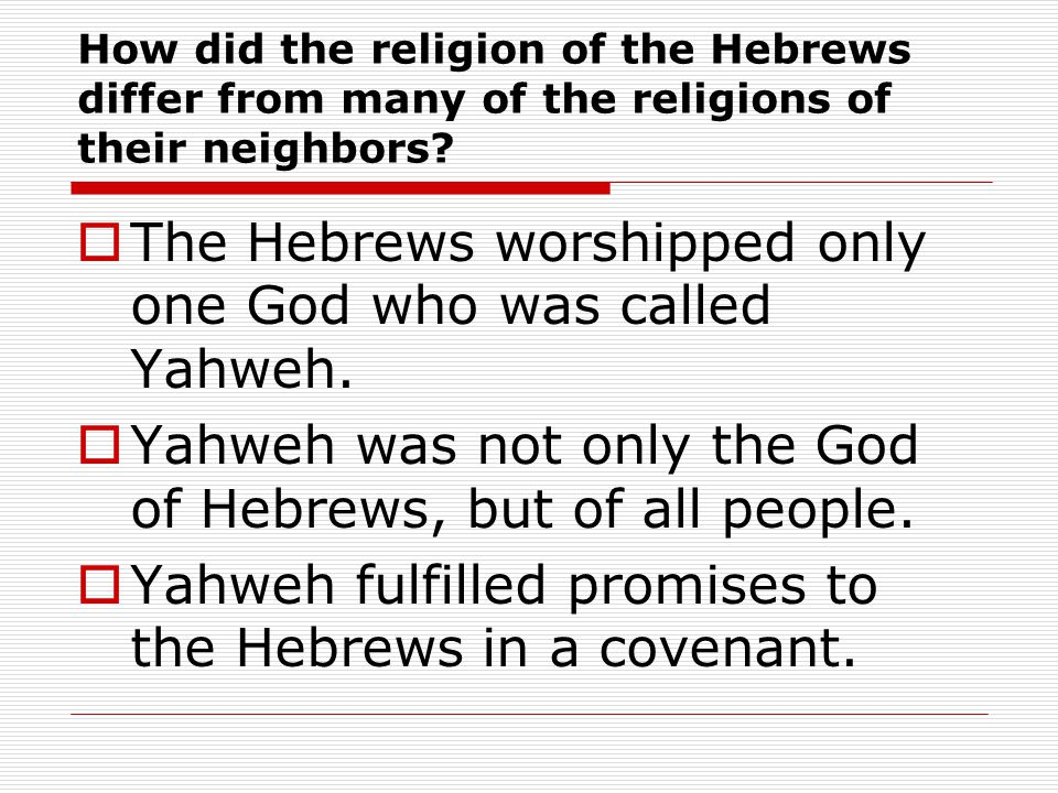 The Hebrews worshipped only one God who was called Yahweh.