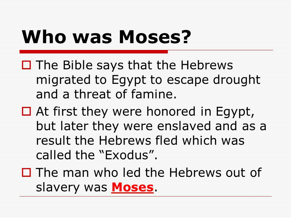 Who was Moses The Bible says that the Hebrews migrated to Egypt to escape drought and a threat of famine.