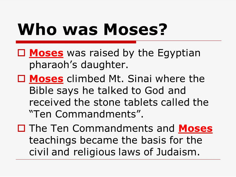 Who was Moses Moses was raised by the Egyptian pharaoh's daughter.