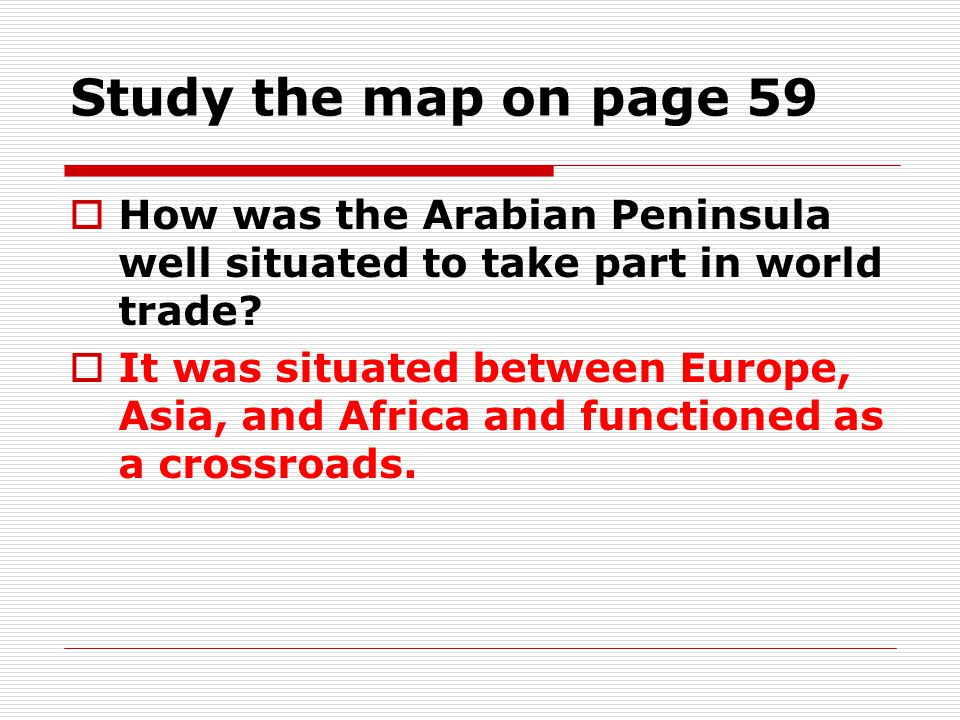 Study the map on page 59 How was the Arabian Peninsula well situated to take part in world trade