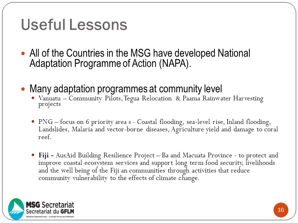 Useful Lessons All of the Countries in the MSG have developed National Adaptation Programme of Action (NAPA).
