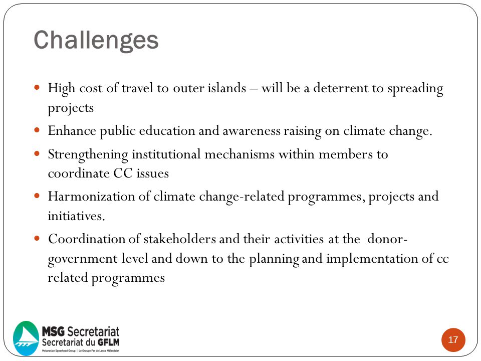 Challenges High cost of travel to outer islands – will be a deterrent to spreading projects.