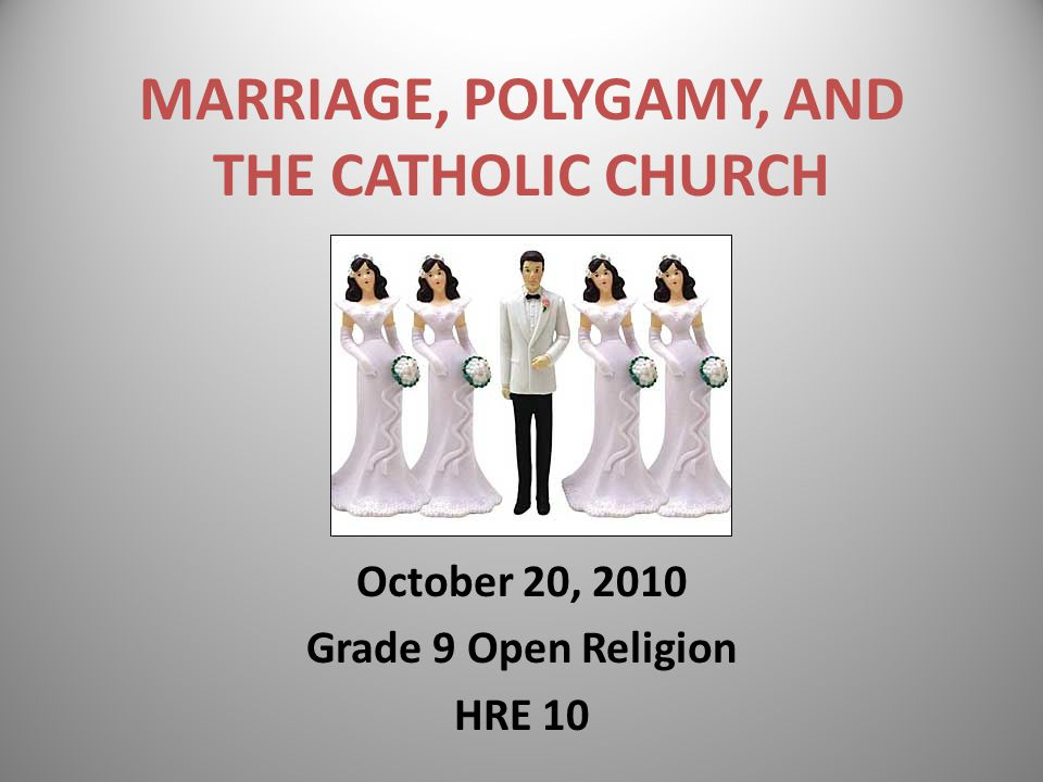 MARRIAGE, POLYGAMY, AND THE CATHOLIC CHURCH