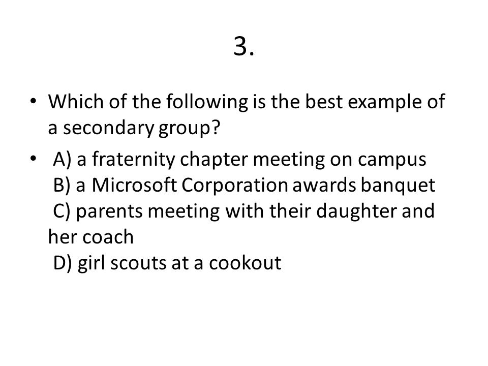 3. Which of the following is the best example of a secondary group
