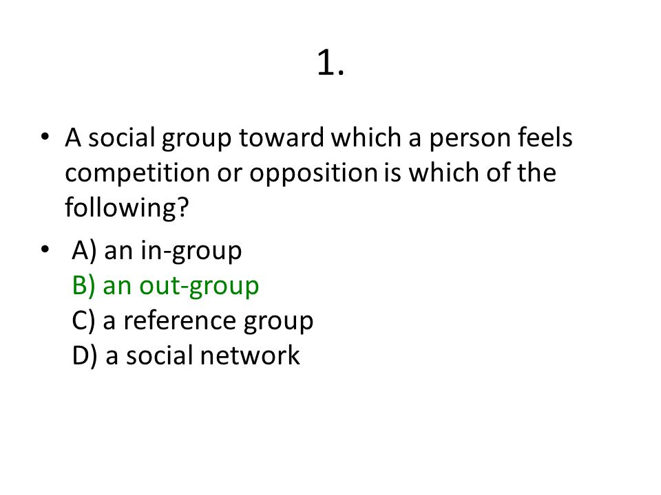 1. A social group toward which a person feels competition or opposition is which of the following