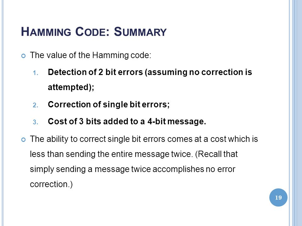 Hamming Code: Summary The value of the Hamming code: