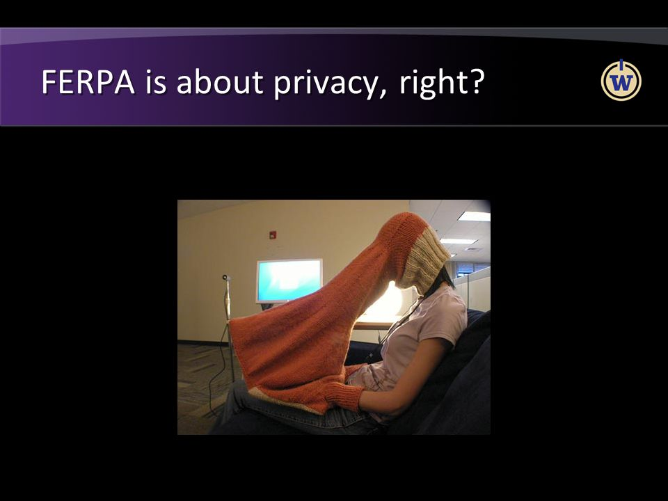FERPA is about privacy, right