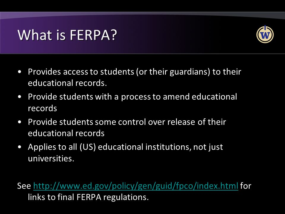 What is FERPA Provides access to students (or their guardians) to their educational records.
