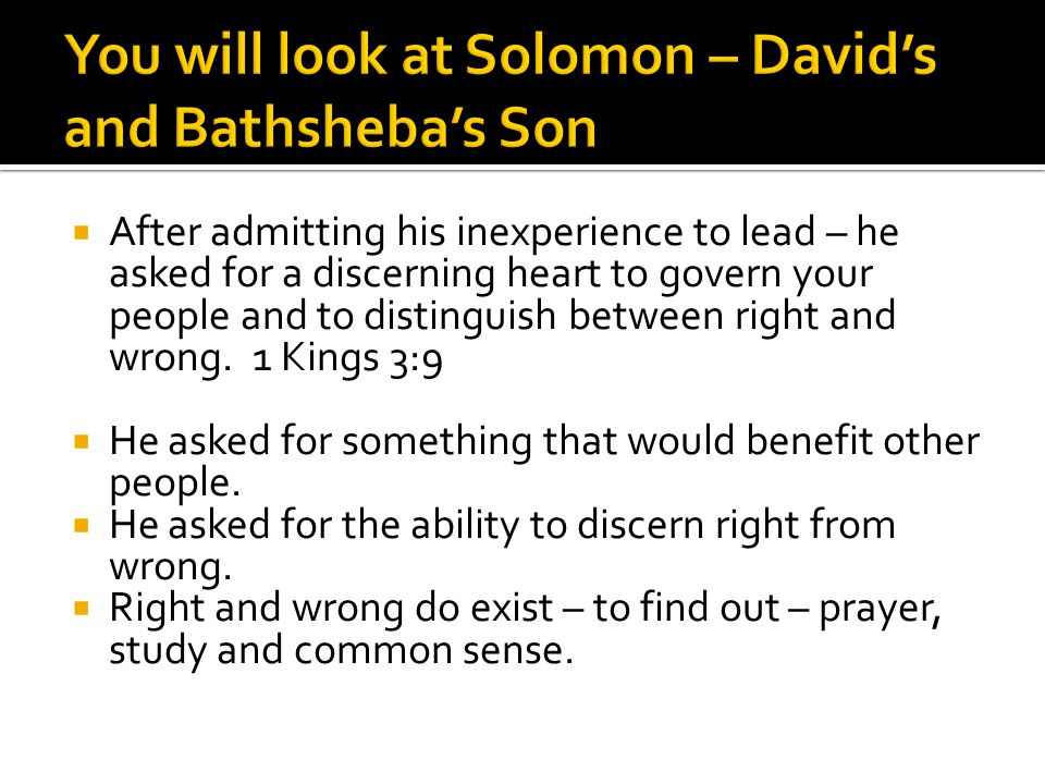 You will look at Solomon – David's and Bathsheba's Son