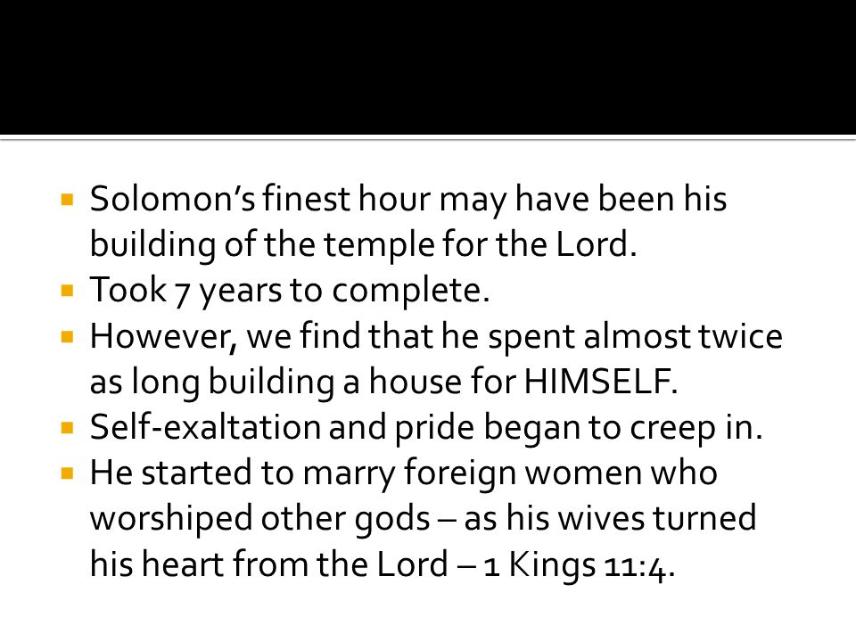 Solomon's finest hour may have been his building of the temple for the Lord.