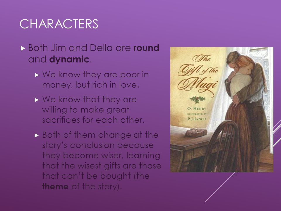 characters Both Jim and Della are round and dynamic.