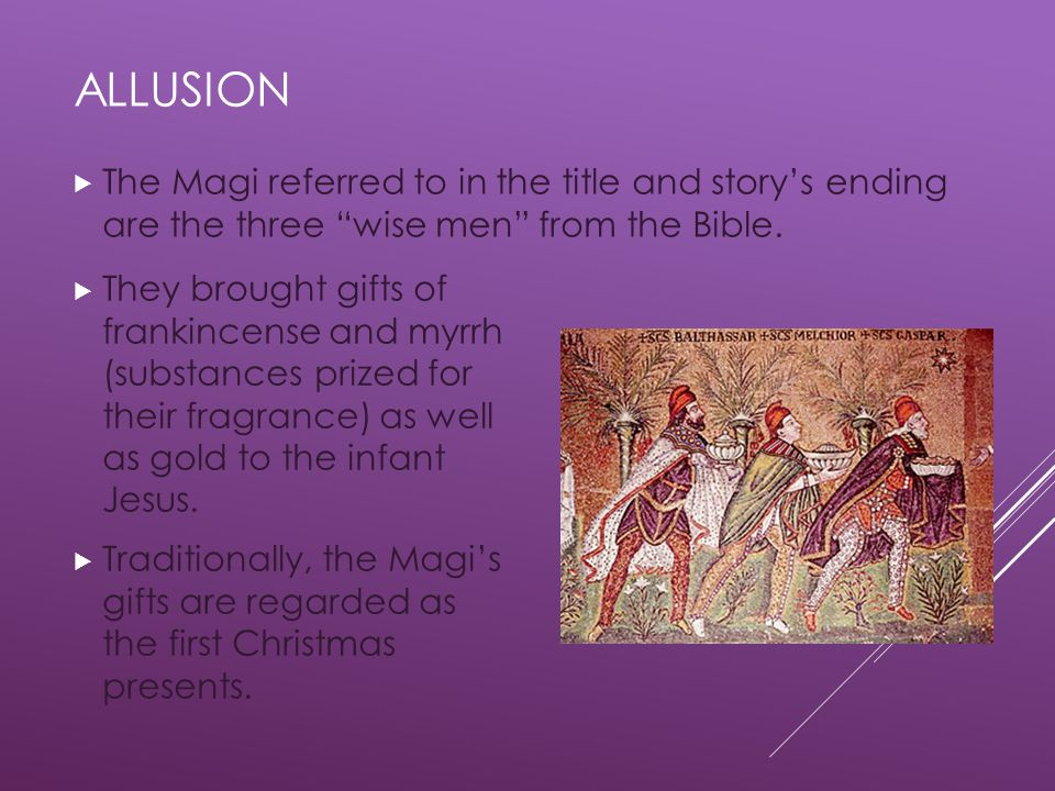 Allusion The Magi referred to in the title and story's ending are the three wise men from the Bible.