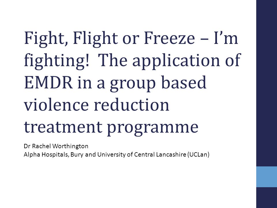 1 Fight, Flight or Freeze – I'm fighting! The application of EMDR in a group based violence reduction treatment programme.