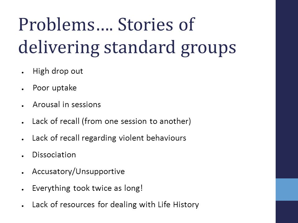 Problems…. Stories of delivering standard groups