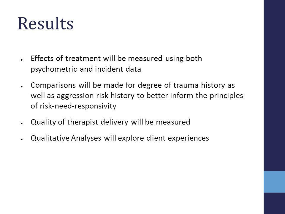 Results Effects of treatment will be measured using both psychometric and incident data.