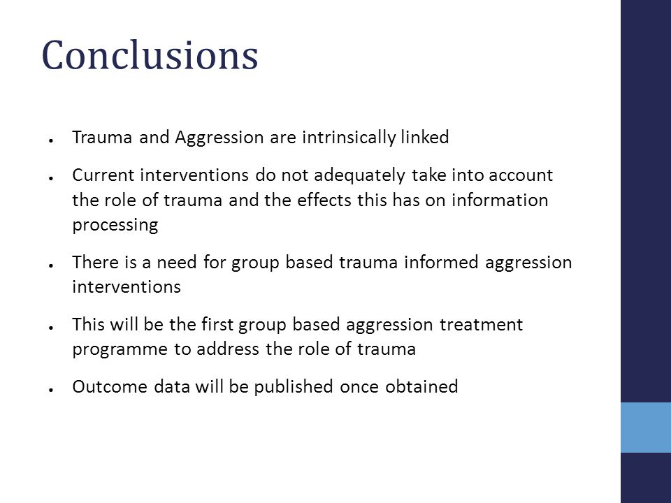 Conclusions Trauma and Aggression are intrinsically linked