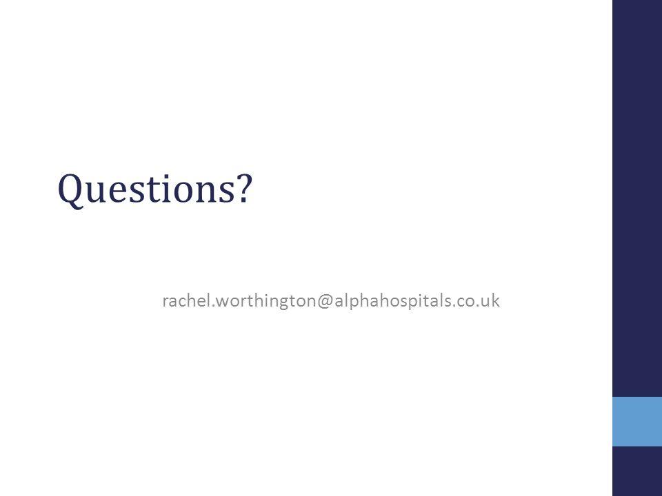 Questions rachel.worthington@alphahospitals.co.uk
