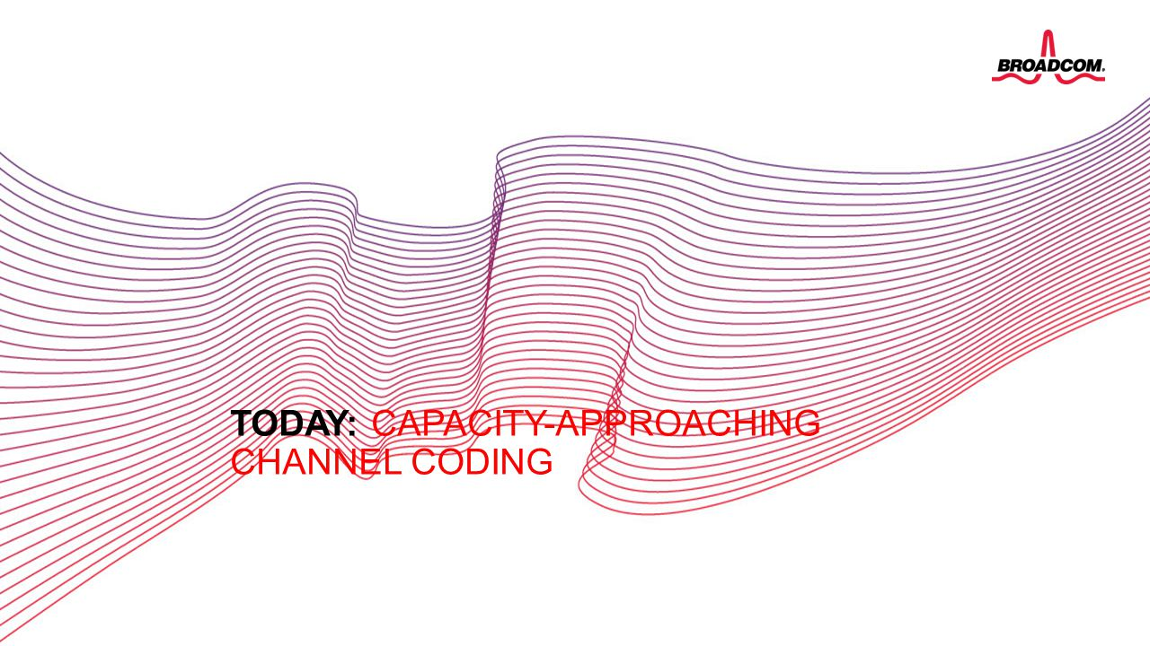 Today: Capacity-approaching channel coding