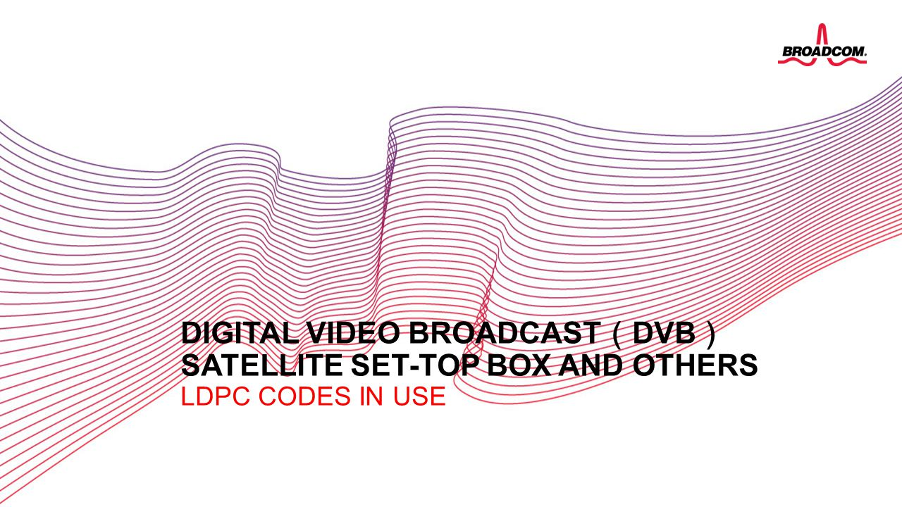 Digital video Broadcast(DVB) Satellite set-top box and others LDPC codes in use