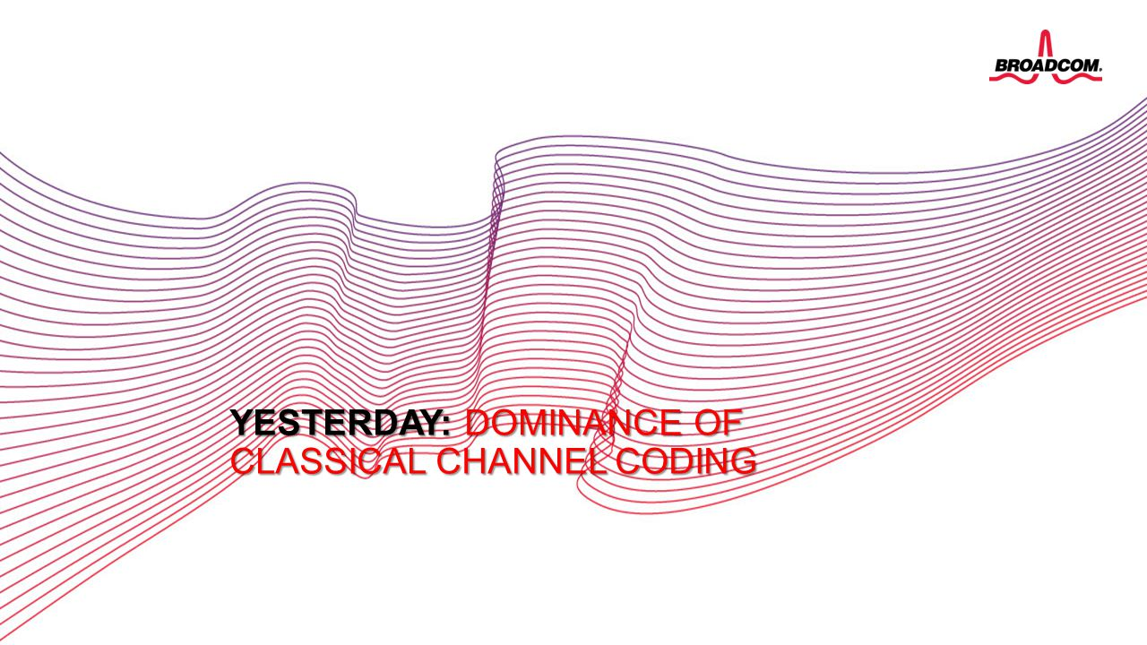Yesterday: Dominance of classical Channel coding